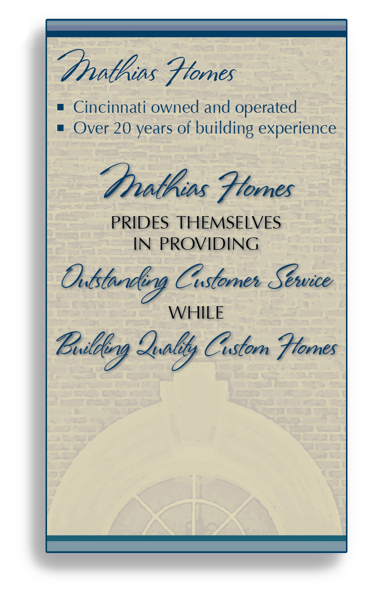 Mathias Homes LLC prides themselves in providing outstanding customer service while building quality custom homes